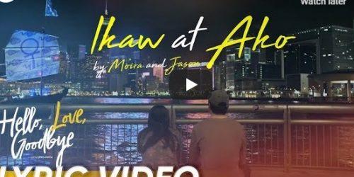 "Jason Marvin and Moira Dela Torre : ""Ikaw At Ako"" Hello Love Goodbye OST"