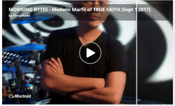 MORNING BYTES – Medwin Marfil of TRUE FAITH (Sept 14, 2017)