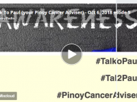 Talk To Paul (your Pinoy Cancer Adviser) – October 6, 2018 episode 5